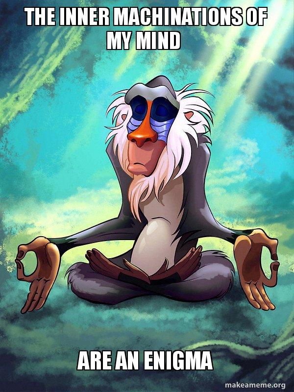 The Inner Machinations Of My Mind Are An Enigma Rafiki Meditating Lion King Make A Meme Just relized that way too many of my converstations begin with, i saw this thing on pinterest. create and send your own custom friendship ecard. make a meme org