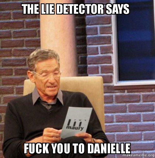 the lie detector 236r4y the lie detector says fuck you to danielle maury povich lie