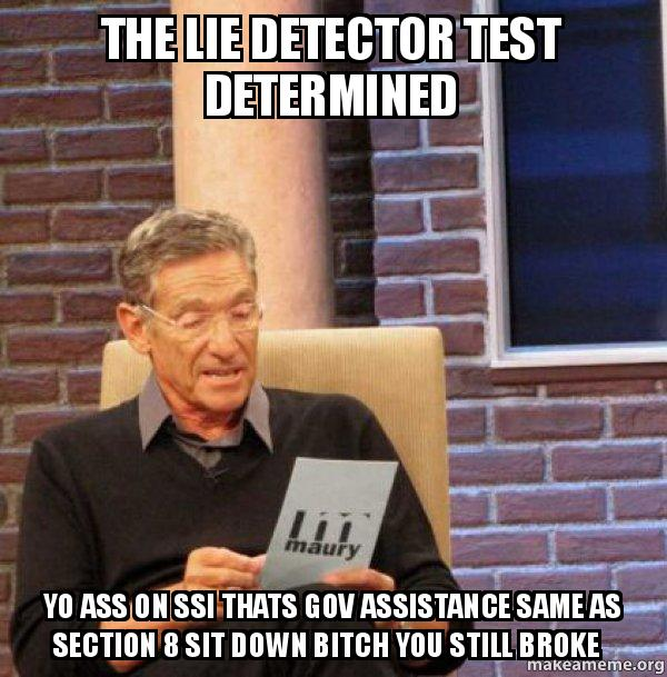 the lie detector q3qz31 the lie detector test determined yo ass on ssi thats gov assistance