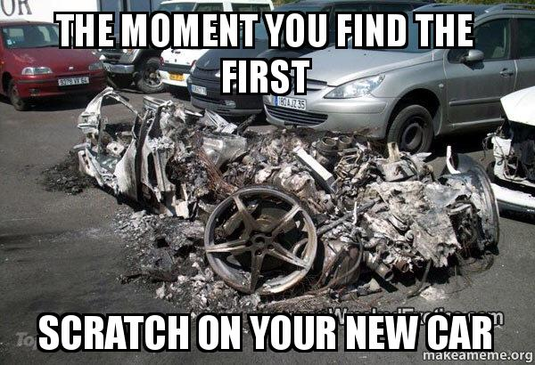 The moment you find the first scratch on your new car | Make