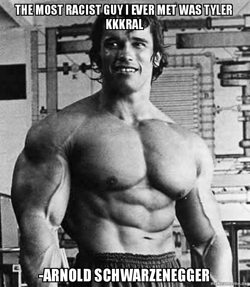 the most racist lhgy7a the most racist guy i ever met was tyler kkkral arnold,Arnold Meme
