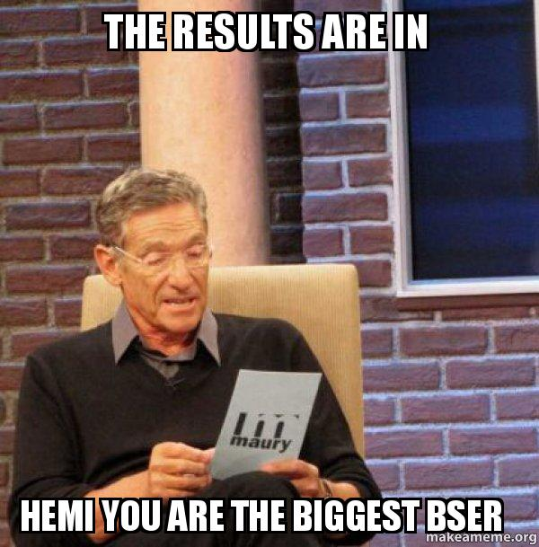 the results are 5xp8ii the results are in hemi you are the biggest bser maury povich