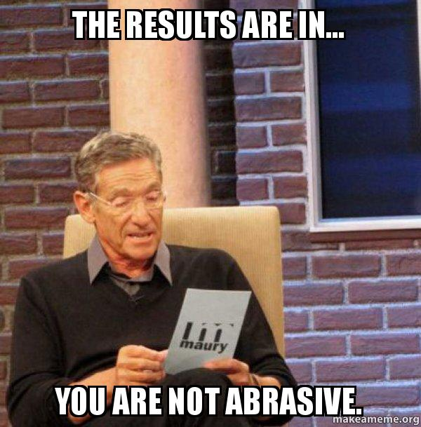 The Results Are In You Are Not Abrasive Maury Povich Lie