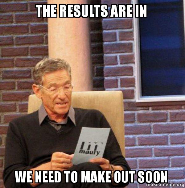 the results are rz68dc the results are in we need to make out soon maury povich lie