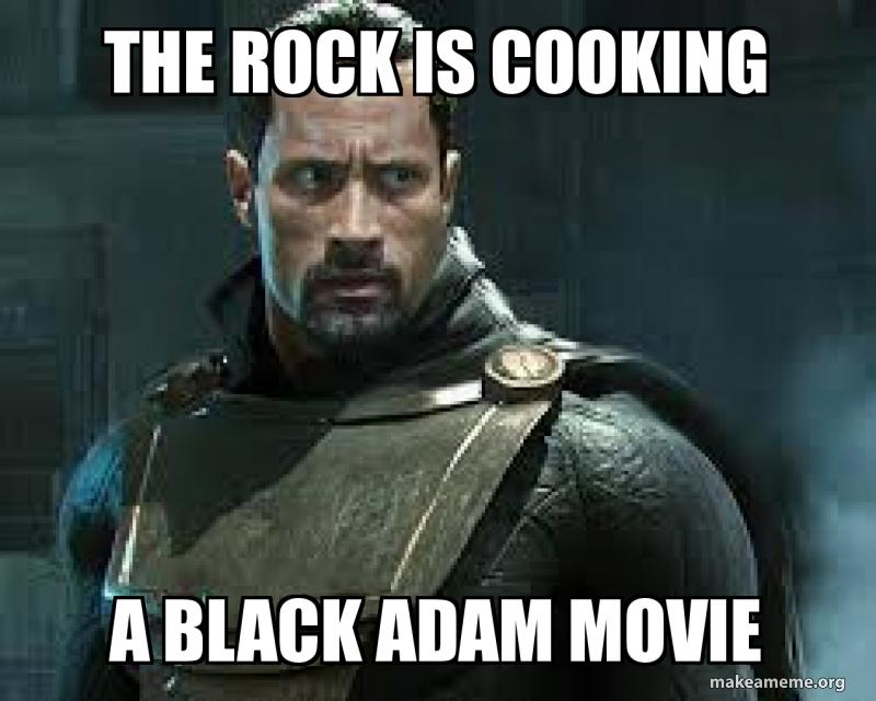 The Rock Is Cooking A Black Adam Movie Make A Meme
