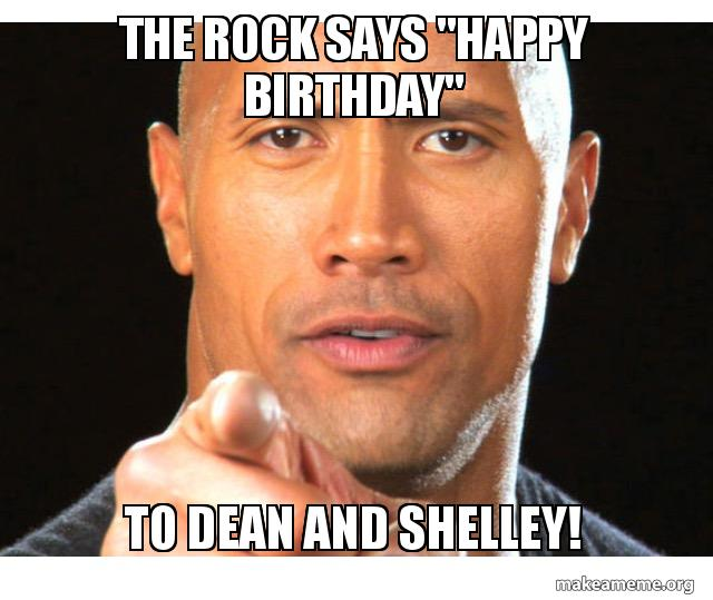 The Rock Says Happy Birthday To Dean And Shelley Make A Meme