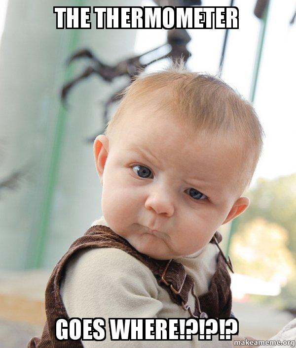 THE THERMOMETER GOES WHERE!?!?!? - Skeptical Baby | Make a Meme