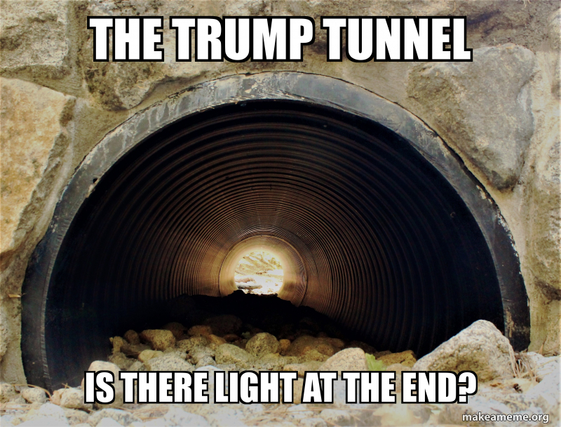 the Trump tunnel is there light at the end? | Make a Meme