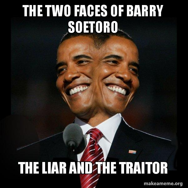 The two faces of Barry Soetoro The liar and the traitor - Two Faced Obama |  Make a Meme