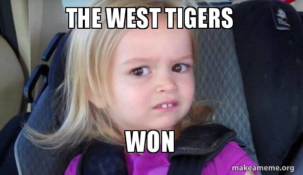 the west tigers the west tigers won side eyes chloe make a meme