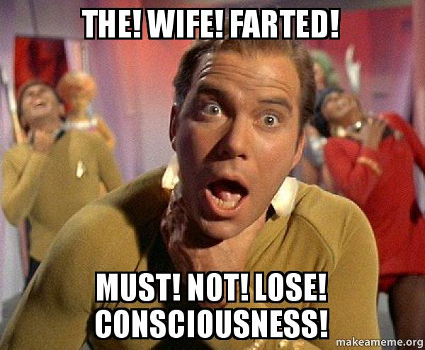 Fun Wife Meme : The wife farted must not lose consciousness captain kirk