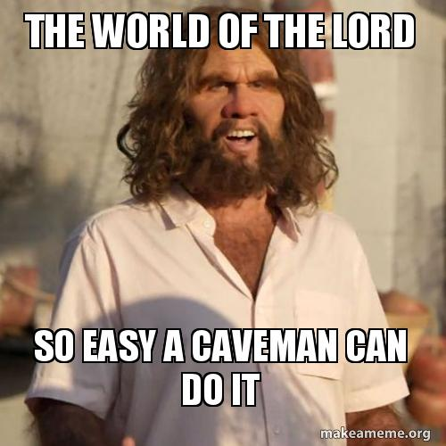 The World Of The Lord So Easy A Caveman Can Do It Make A Meme