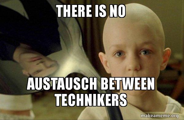 There Is No Austausch Between Technikers Nono Make A Meme