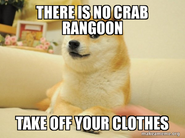 There Is No Crab Rangoon Take Off Your Clothes Make A Meme
