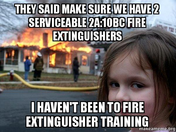 they said make they said make sure we have 2 serviceable 2a 10bc fire extinguishers