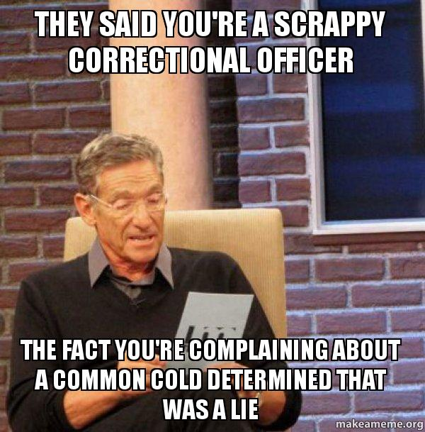 they said you re a scrappy correctional officer the fact you re