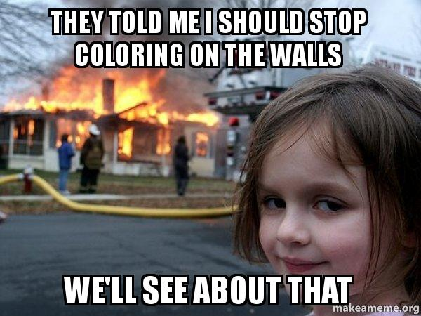 They Told Me I Should Stop Coloring On The Walls Well See About