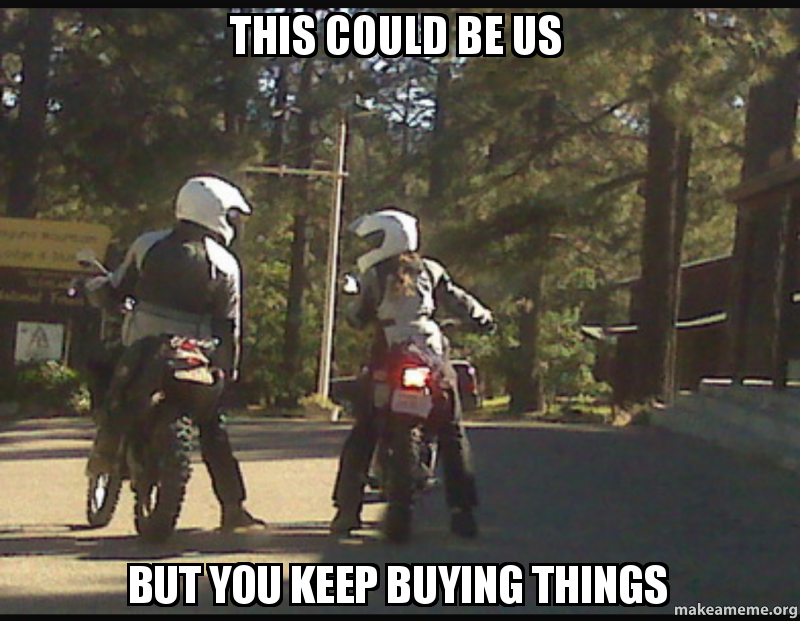 this could be us but you keep buying things - | Make a Meme