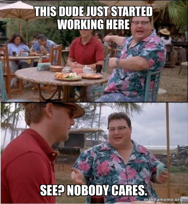 See? Nobody Cares. meme