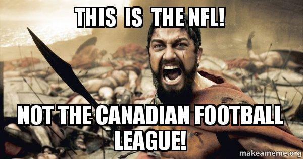 This Is The Nfl Not The Canadian Football League The 300 Make