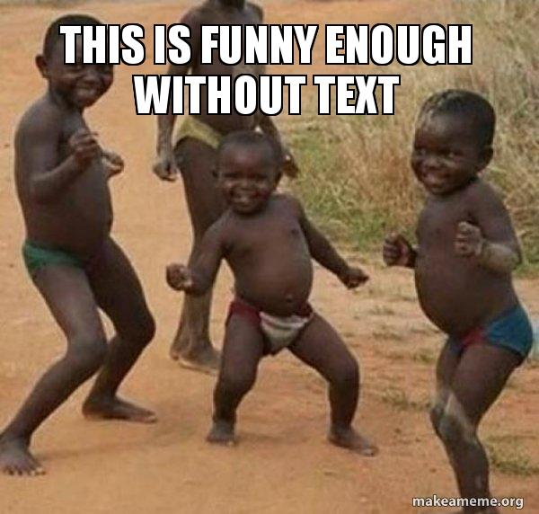 This Is Funny Enough Without Text Dancing Black Kids Make A Meme