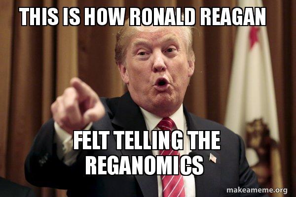 This Is How Ronald Reagan Felt Telling The Reganomics Donald Trump