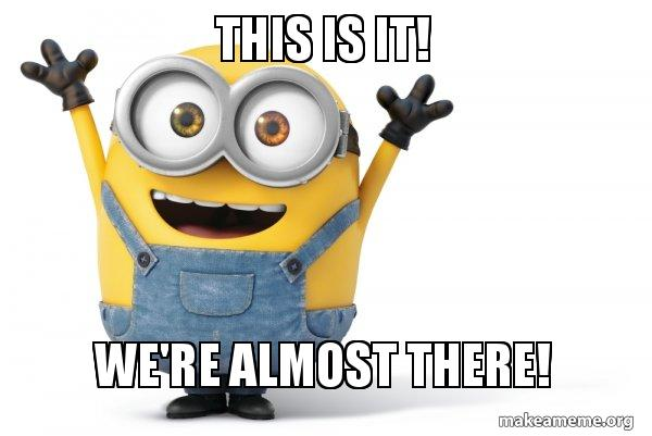 Image result for we're almost there
