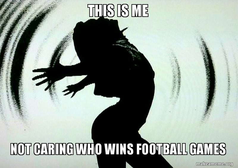 This Is Me Not Caring Who Wins Football Games Km Football Make A
