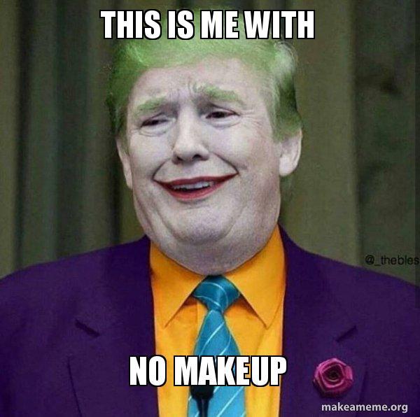 This Is Me With No Makeup Donald Trump The Joker Make A Meme - Joker-no-makeup-ics