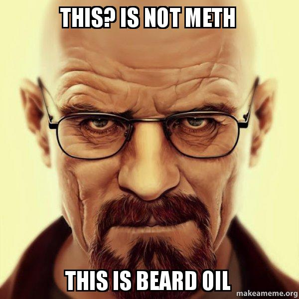 this? is not meth this is beard oil - Walter White Breaking
