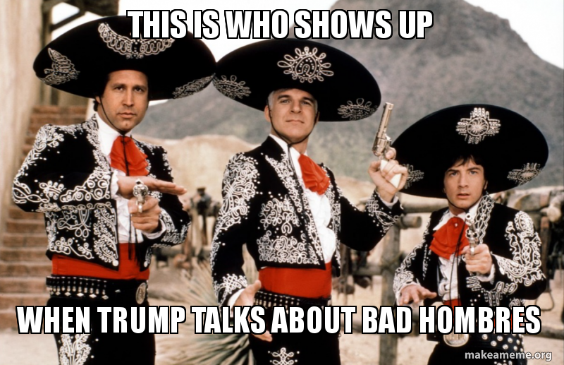 this is who sjoh84 this is who shows up when trump talks about bad hombres tres