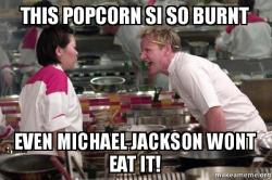 This Popcorn Si So Burnt Even Michael Jackson Wont Eat It Gordon