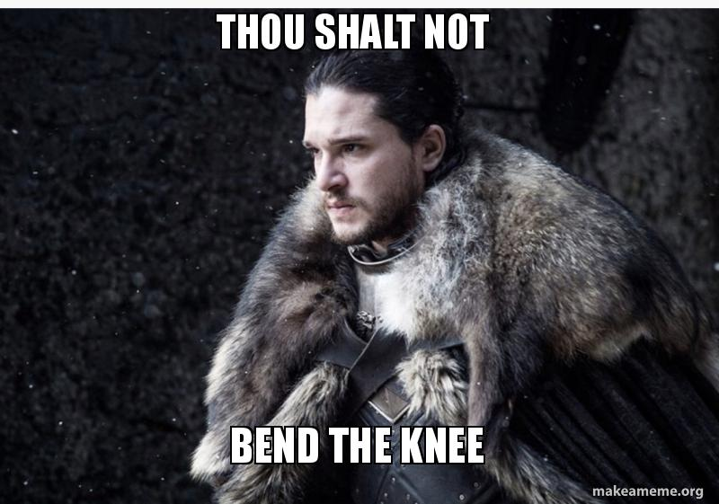 Thou shalt not Bend the knee | Make a Meme