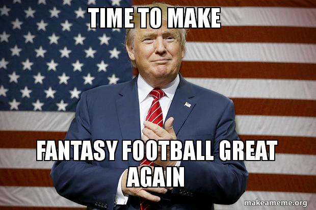 Time To Make Fantasy Football Great Again Make A Meme
