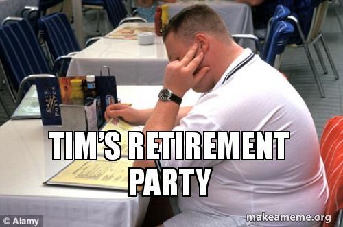 Tim's Retirement Party | Make a Meme