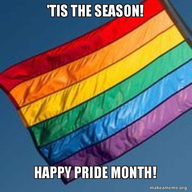 Tis The Season Happy Pride Month Make A Meme