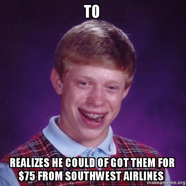 ... them for $75 from Southwest Airlines - Bad Luck Brian | Make a Meme