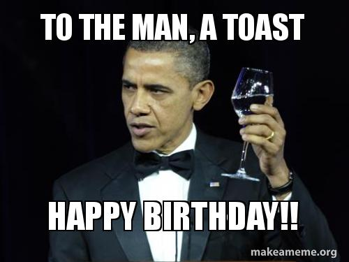 To The Man A Toast Happy Birthday Make A Meme