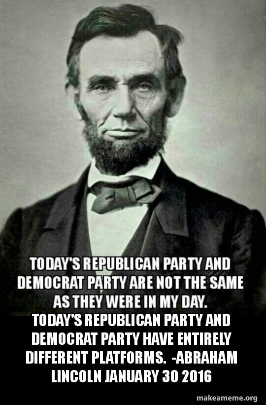 Today S Republican Party And Democrat Party Have Entirely