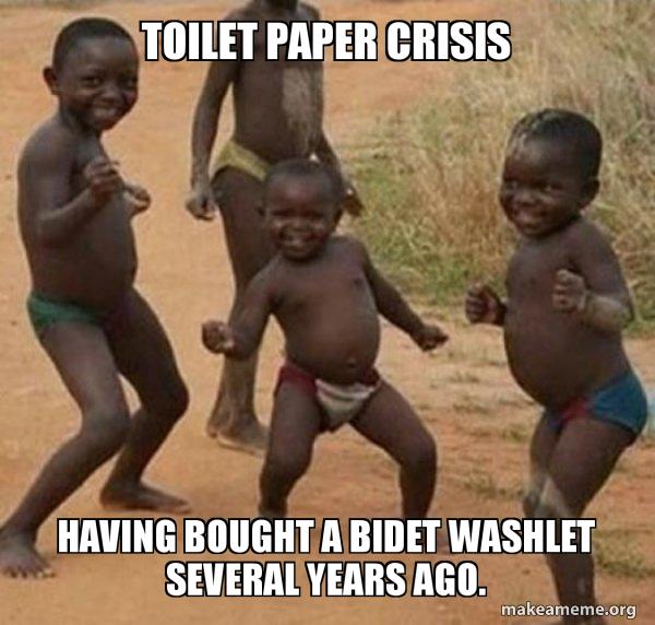 Toilet Paper Crisis Having Bought A Bidet Washlet Several Years Ago Toilet Paper Crisis Make A Meme
