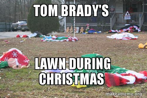 Tom brady s lawn during christmas make a meme