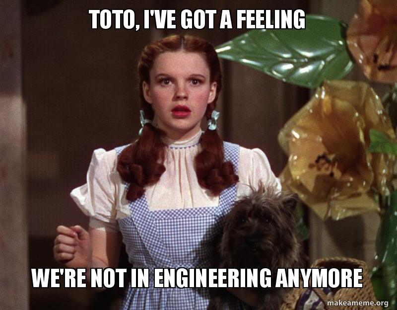 Toto Ive Feeling Were Not In >> Toto I Ve Got A Feeling We Re Not In Engineering Anymore Make A Meme