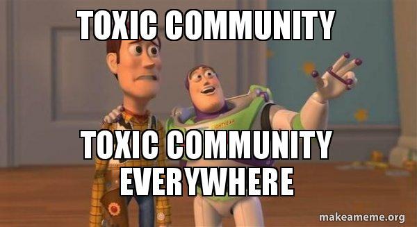 toxic community toxic toxic community toxic community everywhere reddit make a meme
