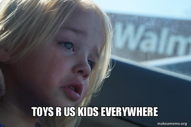 Toys R Us Kids Everywhere Toys R Us Willow Make A Meme