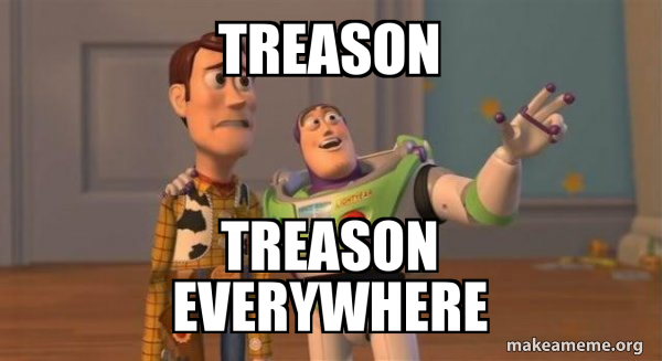 treason-treason-everywhere.jpg