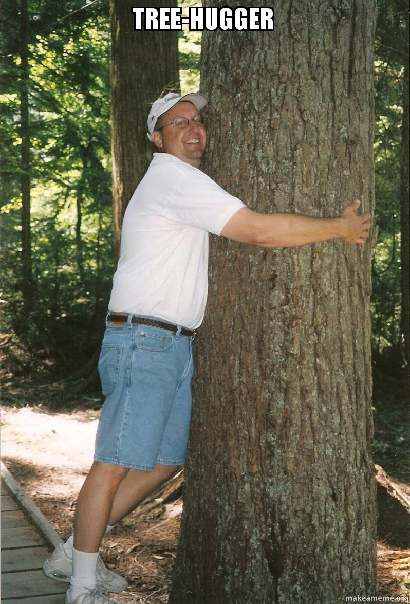 tree huggers My first real vid was supposed to be game or anime related but i had to post this i can understand liking nature but geas geta grip.
