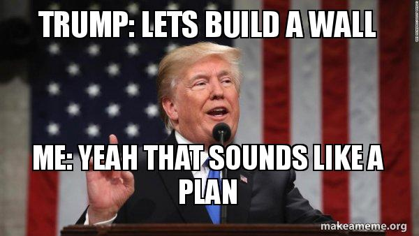 Funny Trump Wall Meme : Build a wall trump meme best wall