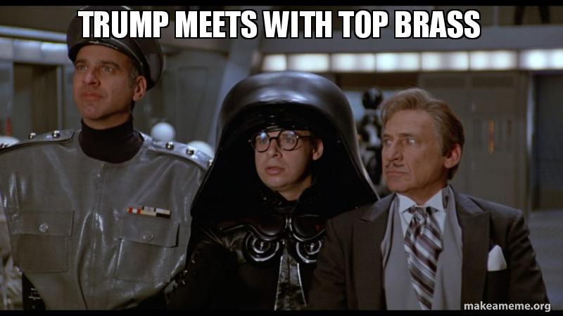 Trump Meets With Top Brass Space Balls Make A Meme