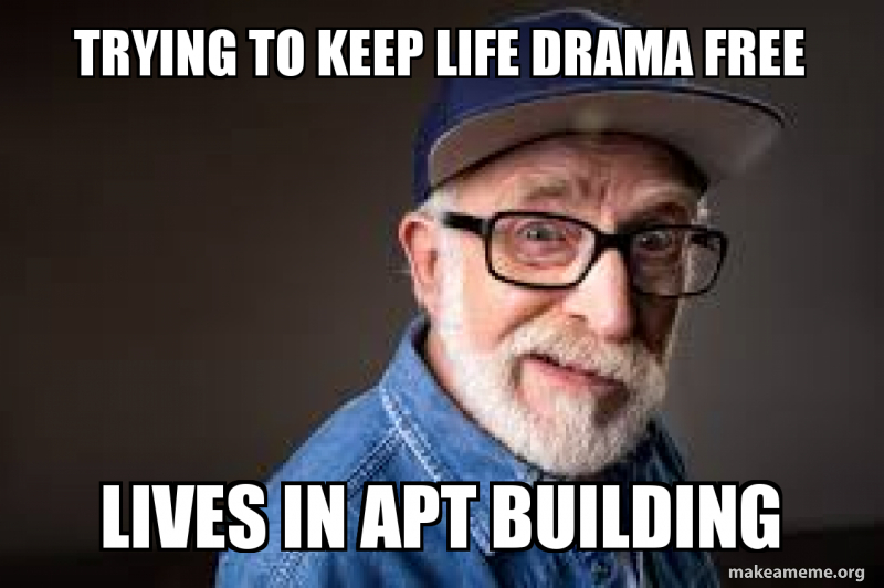 Trying To Keep Life Drama Free Lives In Apt Building Make A Meme