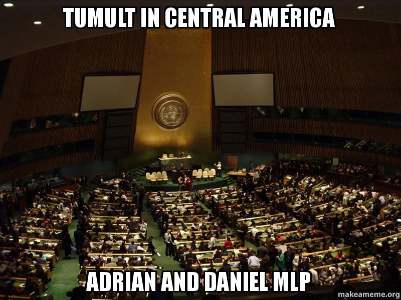Tumult in Central America Adrian and Daniel MLP -  Make a ...